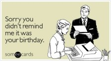sorry-remind-birthday-ecard-someecards
